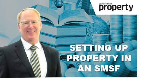 Setting up property in a SMSF